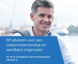 Elf adviezen voor een toekomstbestendige en wendbare organisatie